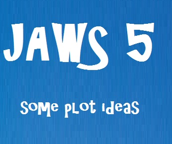 Some plot ideas for Jaws 5